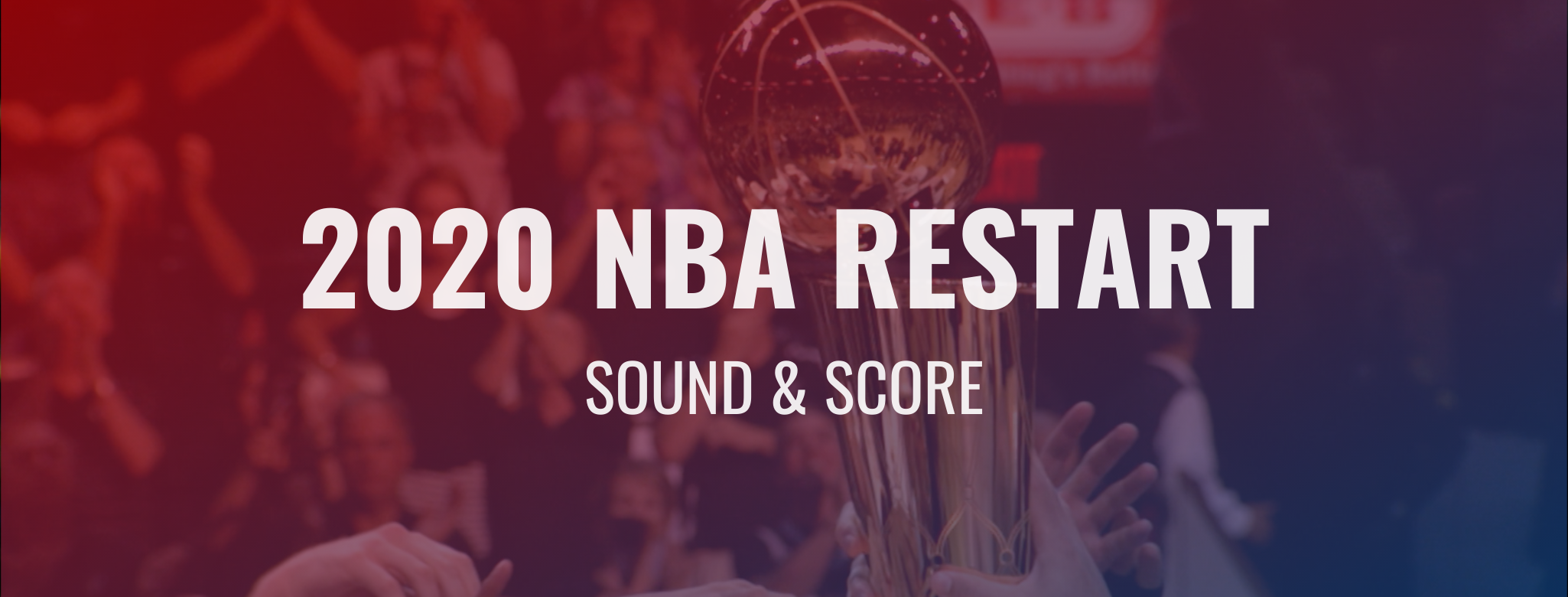 Blog banner image for the NBA 2020 Restart. In the background players hold the playoff trophy. Flavorlab Score provided original music and Flavorlab Sound provided sound design and mix for the promo spot.