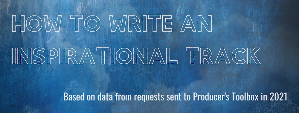 """Banner for How To Write An Inspirational Track - an image of cloud overlaid with a blue texture of brush strokes. Overlaid with the words """"How To Write An Inspirational Track"""" and """"Based on data from requests sent to Producer's Toolbox in 2021."""